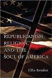 Republicanism, Religion, and the Soul of America, Sandoz, Ellis, 0826216749