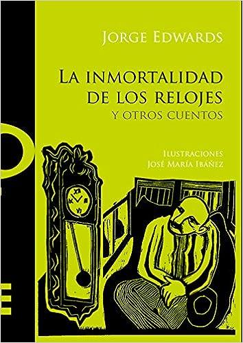 La inmortalidad de los relojes y otros cuentos: EDWARDS JORGE: 9789569171628: Amazon.com: Books