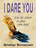 img - for I Dare You: Win the Debate in Your Own Head book / textbook / text book