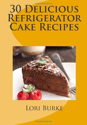 [PDF] 30 Delicious Refrigerator Cake Recipes Free Download | Publisher : CreateSpace | Category : Cooking & Food | ISBN 10 : 1470123681 | ISBN 13 : 9781470123680