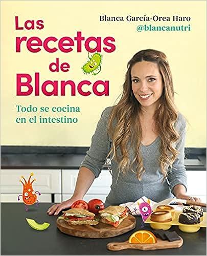 Las recetas de Blanca: Todo se cocina en el intestino de Blanca García-Orea Haro