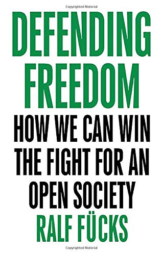 Defending Freedom: How We Can Win the Fight for an Open Society (Defending Liberalism)