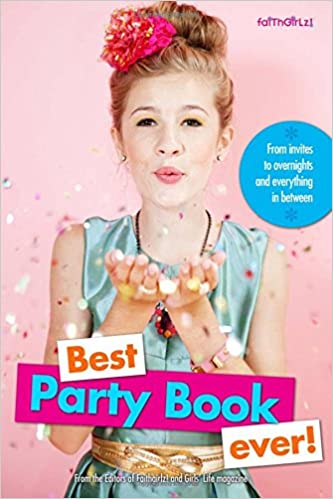 61449d112da5 Best Party Book Ever!: From invites to overnights and everything in between  (Faithgirlz) Paperback – August 26, 2014