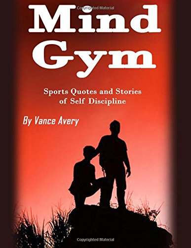 Mind Gym: Sports Quotes and Stories of Self Discipline