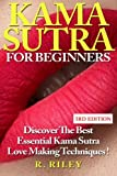 Kama Sutra For Beginners: Discover The Best Essential Kama Sutra Love Making Techniques !