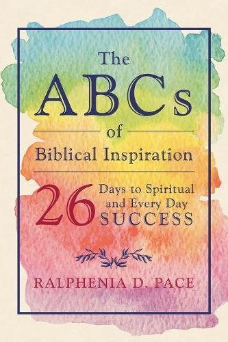 The ABCs of Biblical Inspiration 26 Days to Spiritual and Every Day Success