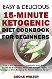 #4: Easy And Delicious 15-minute Ketogenic Diet Cookbook For Beginners: Low Carb Ketogenic Cookbook With Easy Guide To Burn Fats And Lose Weight Faster - ... (Easy And Delicious Keto Diet) (Volume 3)