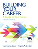 Building Your Career: A Guide to Your Future (4th Edition)