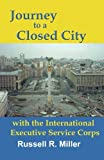img - for Journey to a Closed City With the International Executive Service Corps book / textbook / text book