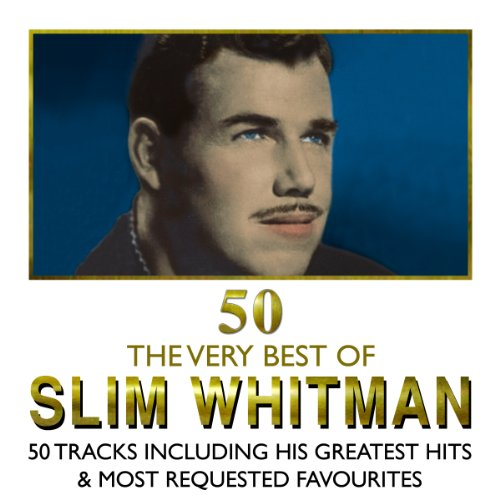 The Very Best Of Slim Whitman 50 Tracks Including His