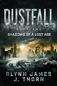 Dustfall, Book One - Shadows of a Lost Age by [Thorn, J., James, Glynn]