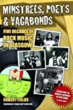 Minstrels, Poets and Vagabonds: A History of Rock Music in Glasgow