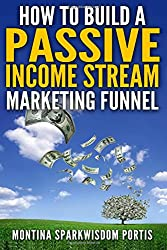 How to Build a Passive Income Stream Marketing Funnel