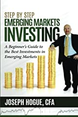 Step by Step Emerging Markets Investing: A Beginner's Guide to the Best Investments in Emerging Markets (Step by Step Investing) (Volume 4) Paperback