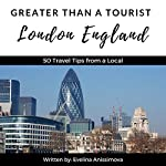 Greater Than a Tourist: London England: 50 Travel Tips from a Local   Evelina Anissimova,Greater Than a Tourist
