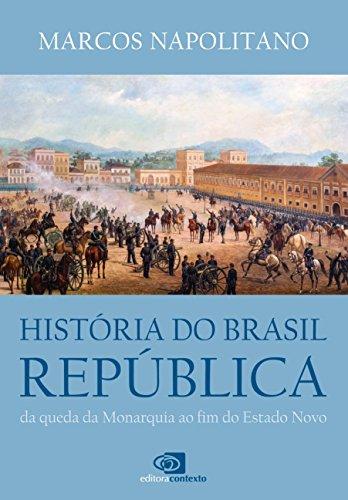 História do Brasil República. Da Queda da Monarquia ao Fim do Estado Novo