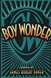 Boy Wonder, James R. Baker, 0453005977