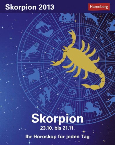 Sternzeichenkalender Skorpion 2013: Ih Horoskop für jeden Tag 23. Oktober bis 21. November
