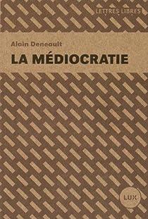 La médiocratie par Deneault