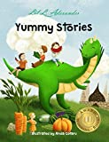 Yummy Stories: Fruits, Vegetables and Healthy Eating Habits (children's books, ages 4-8, short stories for children, bedtime stories, children's nutrition books) (Read aloud; Volume: 1)