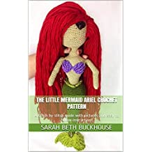 The Little Mermaid Ariel Crochet Pattern: A stitch by stitch guide with pictures and easy to follow instructions (Crochet Princess Patterns Book 2)