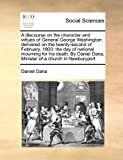 A Discourse on the Character and Virtues of General George Washington, Daniel Dana, 1171417292