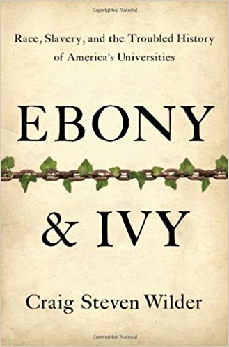 Ebony and Ivy: Race, Slavery, and the Troubled History of