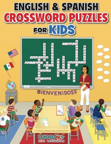 - English and Spanish Crossword Puzzles for Kids: Reproducible Worksheets for Classroom & Homeschool Use (Woo! Jr. Kids Activities Books) (Spanish Edition)