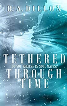 Tethered Through Time (Time Series Book 1) by [Dillon, B.A.]