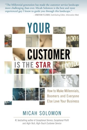 Download Your Customer Is The Star: How To Make Millennials, Boomers and Everyone Else Love Your Business ebook