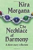 The Necklace of Harmony, Kira Morgana, 147505257X
