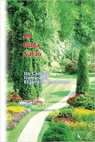 Un Buda Nació: Un Camino Iluminado El Jardín Espiritual: Amazon.es: Cruz, José: Libros