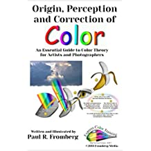Origin, Perception and Correction of Color: An Essential Guide to Color Theory for Artists and Photographers