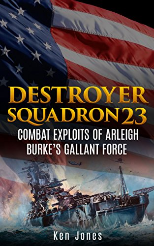 Destroyer Squadron 23 (Annotated): Combat Exploits of Arleigh Burke's Gallant Force (English Edition) por [Ken Jones]