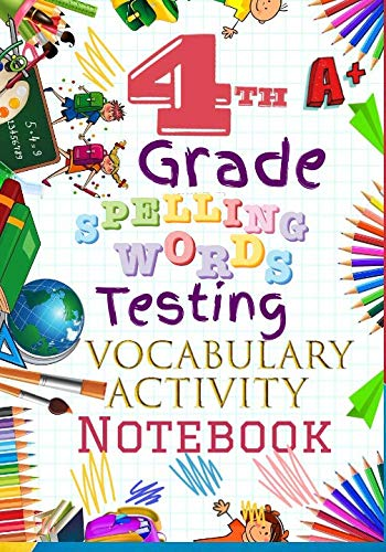 4th Grade Spelling Words Testing Vocabulary Activity Notebook: Forth Grade Homeschool Curriculum: Blank Spelling Worksheets, Creative Writing ... Words Activity Pages, Grades Tracker Workbook (Best Homeschool Literature Curriculum)