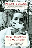 Things I Should Have Told My Daughter: Lies, Lessons, & Love Affairs