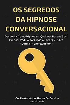 """Os Segredos Da Hipnose Conversacional: Descubra Como Hipnotizar Qualquer Pessoa Sem Precisar Dizer """"Durma Profundamente"""" por [Maia, Marcelo]"""