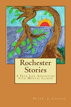 Rochester Stories: A True Life Adventure with Mental Illness by [Langen, Peter J.]