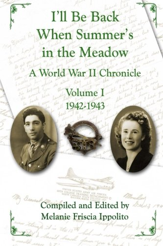 I'll Be Back When Summer's in the Meadow: A World War II Chronicle, Volume 1, 1942-1943