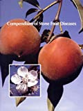 Compendium of Stone Fruit Diseases, American Phytopathological Society, 0890541744