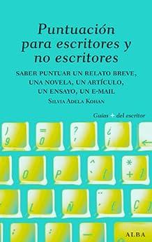 Puntuación para escritores y no escritores (Guías Plus del Escritor) de [Kohan, Silvia Adela]