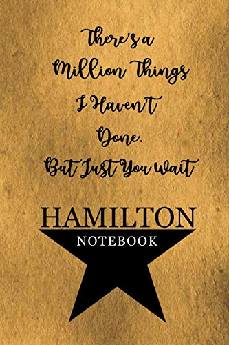 Hamilton Notebook: 110 Blank Lined Page, College Ruled Composition Notebook, Students, Songwriting, Notes, Broadway Musical Gift  Size 6x9in