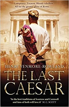 The Last Caesar: Roman Historical Fiction by Henry Venmore-Rowland (2013-04-25)