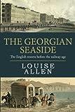 The Georgian Seaside: The English resorts before the railway age