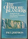 The Offshore Islanders; England's People from Roman Occupation to the Present, Paul Johnson, 0030013917