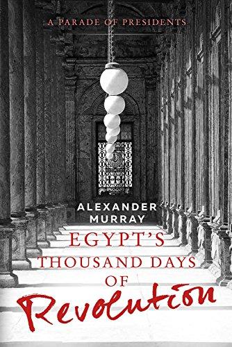 Descargar Libro Egypt's Thousand Days Of Revolution: A Parade Of Presidents Alexander Murray