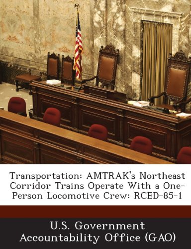 Transportation: AMTRAK's Northeast Corridor Trains Operate With a One-Person Locomotive Crew: RCED-85-1 - Northeast Corridor Train