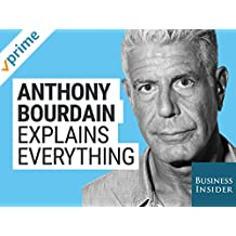 Anthony Bourdain Explains Everything