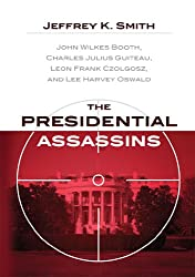 The Presidential Assassins:  John Wilkes Booth, Charles Julius Guiteau, Leon Frank Czolgosz, and Lee Harvey Oswald