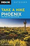 Moon Take a Hike Phoenix: Hikes Within Two Hours of the City (Moon Outdoors)
